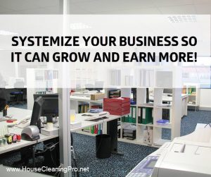 Business Systemization: Stop Being a One Man (or Woman) Show in Your House Cleaning Business